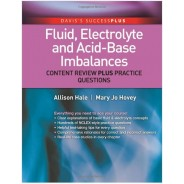 Fluid, Electrolyte, and Acid-Base Imbalances: Content Review Plus Practice Questions (DavisPlus) 1st Edition