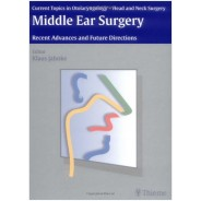 Current Topics in Otolaryngology - Head and Neck Surgery Middle Ear Surgery: Recent Advances and Future Directions 1st Edition