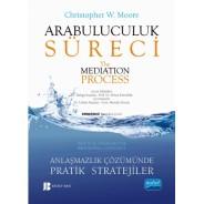 ARABULUCULUK SÜRECİ - Anlaşmazlık Çözümünde Pratik Stratejiler the medıatıon process - Practical Strategies for Resolving