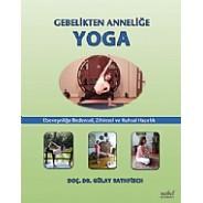 Gebelikten Anneliğe Yoga Ebeveynliğe Bedensel, Zihinsel ve Ruhsal Hazırlık