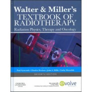 Walter and Miller's Textbook of Radiotherapy: Radiation Physics, Therapy and Oncology, 7th Edition