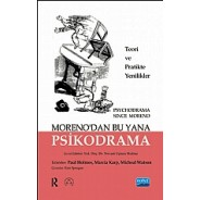 MORENO'DAN BU YANA PSİKODRAMA-Teori ve Uygulamada Yenilikler PSYCHODRAMA SINCE MORENO-Innovations In Theory and Practice