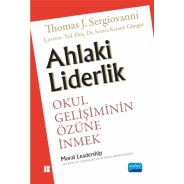 AHLAKİ LİDERLİK: Okul Gelişiminin Özüne İnmek - Moral Leadership Gettıng To The He Art Of School Improvement