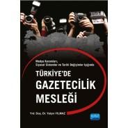 Medya Kuramları, Siyasal Sistemler ve Tarihi Değişimler Işığında - TÜRKİYE'DE GAZETECİLİK MESLEĞİ