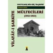 Vilayat-ı Şarkiye Mültecileri -Unutulmuş Bir Göç Trajedisi (1915-1923)-