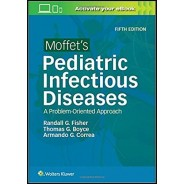 Moffet's Pediatric Infectious Diseases: A Problem-Oriented Approach Fifth Edition