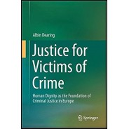 Justice for Victims of Crime: Human Dignity as the Foundation of Criminal Justice in Europe 1st ed. 2017 Edition