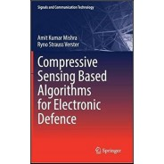 Compressive Sensing Based Algorithms for Electronic Defence (Signals and Communication Technology) 1st ed. 2017 Edition