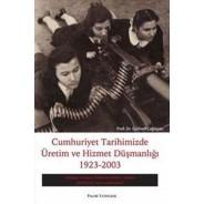 Cumhuriyet Tarihimizde Üretim Ve Hizmet Düşmanlığı 1923-2003