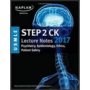 USMLE Step 2 CK Lecture Notes 2017: Psychiatry, Epidemiology, Ethics, Patient Safety (Kaplan Test Prep) 1st Edition