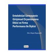 Entelektüel Sermayenin Girişimsel Oryantasyona Etkisi ve Firma Performansı ile İlişkisi