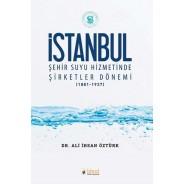 İstanbul Şehir Suyu Hizmetinde Şirketler Dönemi 1881-1937
