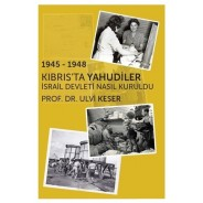 1945 - 1948 Kıbrıs'ta Yahudiler - İsrail Devleti Nasıl Kuruldu