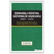 Osmanlı Sosyal Güvenlik Hukuku 1865-1923