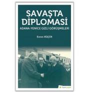 Savaşta Diplomasi: Adana-Yenice Gizli Görüşmeleri