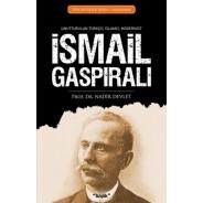 İsmail Gaspıralı - Unutturulan Türkçü, İslamcı, Modernist