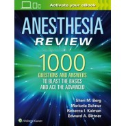 Anesthesia Review 1000 - Questions and Answers to Blast the BASICS and Ace the ADVANCED