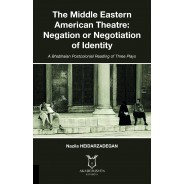 The Middle Eastern American Theatre: Negation or Negotiation of Identity
