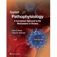 Applied Pathophysiology: A Conceptual Approach to the Mechanisms of Disease Third Edition