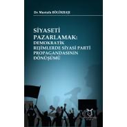 Siyaseti Pazarlamak Demokratik Rejimlerde Siyasi Parti Propagandasının Dönüşümü
