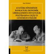 Atatürk Döneminde Bankacilik - Ekonomik Liberalizmden Devletçilik Politikasina Geçiş ve Günümüze Etkileri
