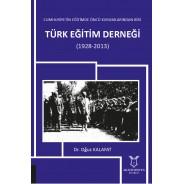 Cumhuriyetin Eğitimde Öncü Kurumlarından Biri: Türk Eğitim Derneği (1928-2013)
