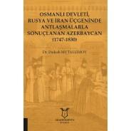 Osmanlı Devleti, Rusya ve İran Üçgeninde Antlaşmalarla Sonuçlanan Azerbaycan (1747-1830)