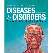 Diseases & Disorders: The World's Best Anatomical Charts (The World's Best Anatomical Chart Series) Fourth Edition