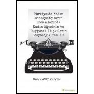 Türkiye'de Kadın Edebiyatçıların Romanlarında Kadın Öğesinin ve Duygusal İlişkilerin Sosyolojik Tahlili