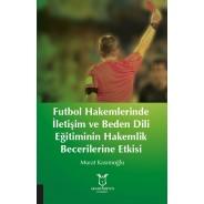 Futbol Hakemlerinde İletişim ve Beden Dili Eğitiminin Hakemilik Becerilerine Etkisi
