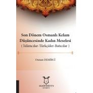 Son Dönem Osmanlı Kelam Düşüncesinde Kadın Meselesi ( İslamcılar-Türkçüler-Batıcılar )