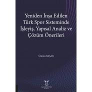Yeniden İnşa Edilen Türk Spor Sisteminde İşleyiş, Yapısal Analiz ve Çözüm Önerileri