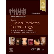 Paller and Mancini - Hurwitz Clinical Pediatric Dermatology: A Textbook of Skin Disorders of Childhood & Adolescence 6th Edition