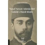 'Yusuf Neyyir Adında Biri' ve Gülzâr-ı Hayâl Kitabı (Hayatı/Eserleri-İnceleme-Metin)
