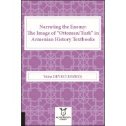 """Narrating the Enemy: The Image of """"Ottoman/Turk"""" in Armenian History Textbooks"""