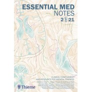 Essential Med Notes 2021 Clinical complement and resource for medical trainees