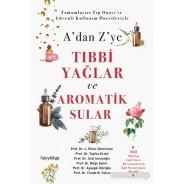 A'dan Z'ye Tıbbi Yağlar ve Aromatik Sular