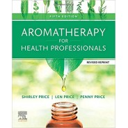 Aromatherapy for Health Professionals Revised Reprint, 5th Edition