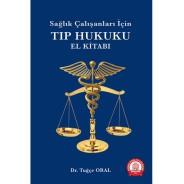 Sağlık Çalışanları İçin Tıp Hukuku El Kitabı