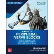 Hadzic's Peripheral Nerve Blocks And Anatomy For Ultrasound-Guided Regional Anesthesia, 3rd Edition